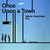 Once Upon a Town, Valerie Graschaire Trio