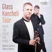 Glass & Kancheli & Tuur: Music for Violin and Piano Andrea Cortesi & Marco Venturi