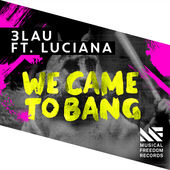 3LAU – We Came To Bang feat. Luciana – Single [iTunes Plus AAC M4A] (2014)