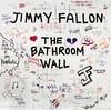 The Bathroom Wall, Jimmy Fallon