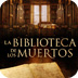 LA BIBLIOTECA DE LOS MUERTOS