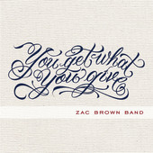 You Get What You Give, Zac Brown Band