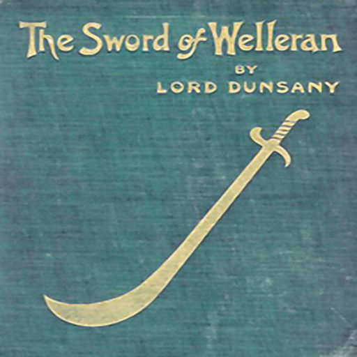 The Sword of Welleran and Other Stories, by Lord Dunsany