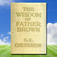 The Wisdom of Father Brown, by Gilbert Keith Chesterton