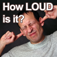 How Loud Is It