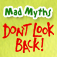 Mad Myths - Don't Look Back!