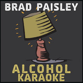 Alcohol (Karaoke Version) - Single, Brad Paisley