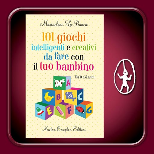 101 giochi intelligenti e creativi da fare con il tuo bambino