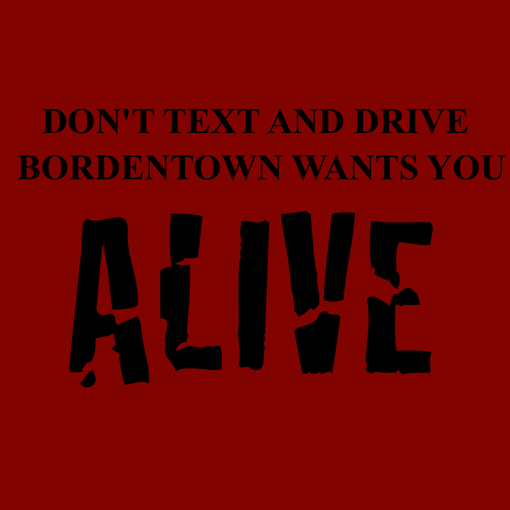 Don't Text and Drive Bordentown Wants You Alive!