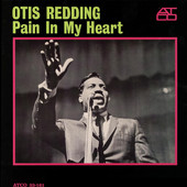 Pain In My Heart, Otis Redding