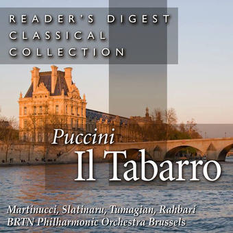 Reader's Digest Classical Collection: Puccini: Il Tabarro – Brtn Philharmonic Orchestra, Brussels, Alexander Rahbari, Maria Slatinaru, Eduard Tumagian & Nicola Martinucci