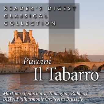 Reader's Digest Classical Collection: Puccini: Il Tabarro – Brtn Philharmonic Orchestra, Brussels, Alexander Rahbari, Maria Slatinaru, Eduard Tumagian & Nicola Martinucci