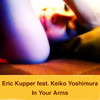 In Your Arms (feat. Keiko Yoshimura) - EP, Eric Kupper