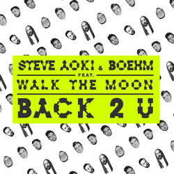 View album Steve Aoki & Boehm - Back 2 U (feat. WALK THE MOON) - Single