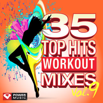 35 Top Hits, Vol. 9 – Workout Mixes (Unmixed Workout Music Ideal for Gym, Jogging, Running, Cycling, Cardio and Fitness) – Power Music Workout