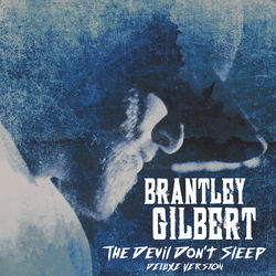 View album Brantley Gilbert - The Devil Don't Sleep (Deluxe)