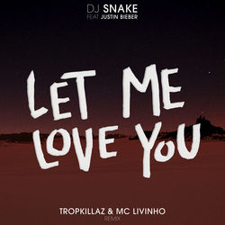 View album DJ Snake, Tropkillaz & MC Livinho - Let Me Love You (feat. Justin Bieber) [Tropkillaz & Mc Livinho Remix] - Single