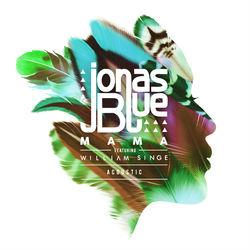 View album Jonas Blue - Mama (Acoustic) [feat. William Singe] - Single