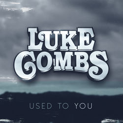 View album Luke Combs - Used to You - Single