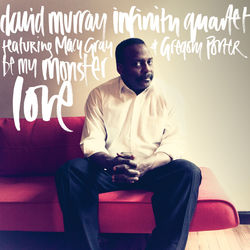 View album David Murray Infinity Quartet - Be My Monster Love (feat. Macy Gray & Gregory Porter)