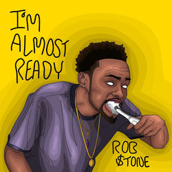 View album Rob $tone - I'm Almost Ready