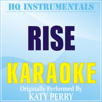 Rise (Originally Performed by Katy Perry) [Karaoke Version] – Single – HQ INSTRUMENTALS