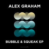 Bubble & Squeak - EP, Alex Graham