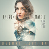 How Can It Be (Deluxe Edition), Lauren Daigle
