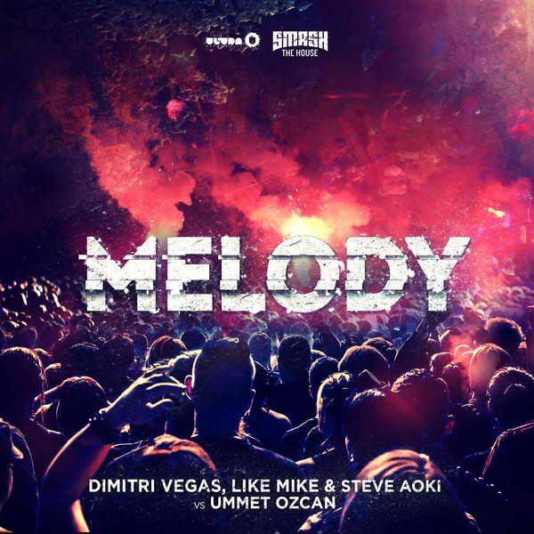 Dimitri Vegas & Like Mike, Steve Aoki & Ummet Ozcan - Melody (Radio Mix) - Single [iTunes Plus AAC M4A] (2016)