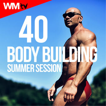 40 Body Building Summer Session (Unmixed Compilation for Fitness & Workout Ideal for Body Building) – Various Artists