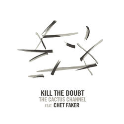 View album The Cactus Channel - Kill the Doubt (feat. Chet Faker) - Single