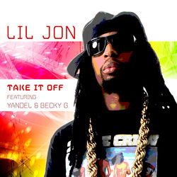 View album Lil Jon - Take It Off (feat. Yandel & Becky G) - Single