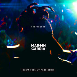 View album The Weeknd - Can't Feel My Face (Martin Garrix Remix) - Single