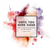 The Chainsmokers & Tritonal – Until You Were Gone (feat. Emily Warren) – Single [iTunes Plus AAC M4A] (2015)