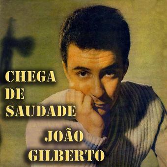 Chega de Saudade – João Gilberto