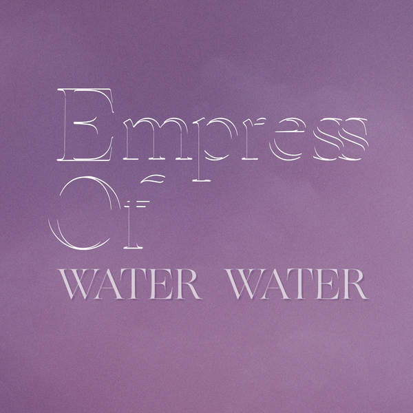 Empress Of – Water Water – Single (2015) [iTunes Plus AAC M4A]