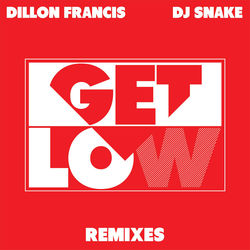 View album Dillon Francis & DJ Snake - Get Low (Remixes) - EP