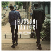 Hudson Taylor – World Without You – Single [iTunes Plus AAC M4A] (2015)