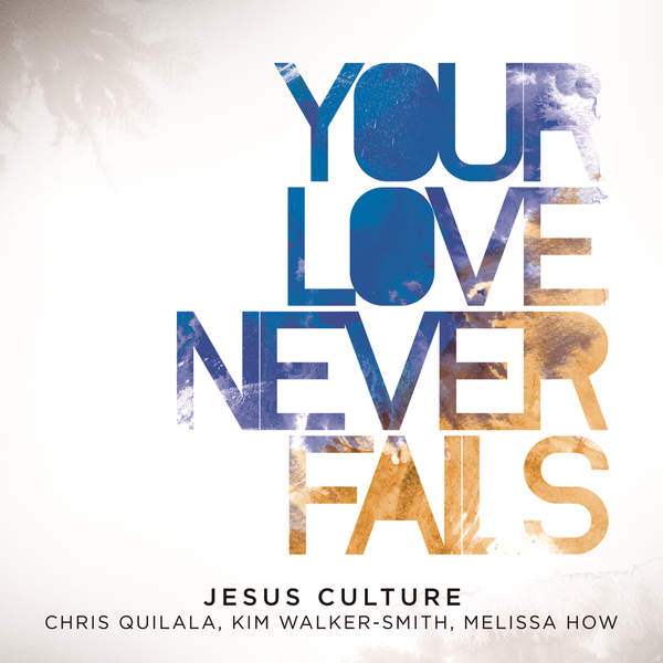 Your Love Never Fails  by Jesus Culture