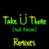 Jack Ü – Take Ü There (feat. Kiesza) [Remixes] [iTunes Plus AAC M4A] (2014)