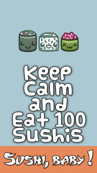 Keep Calm and Eat 100 Sushis - If you like sushi you will love it
