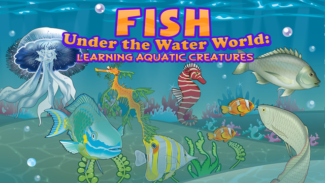 Fish Under the Water World: Learning Aquatic Creatures