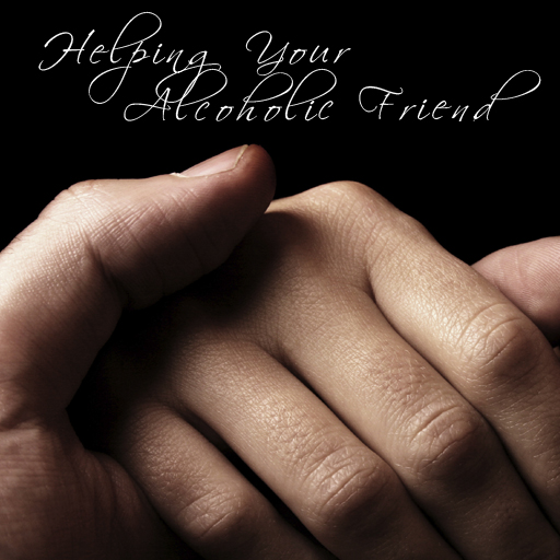 Helping Your Alcoholic Friend