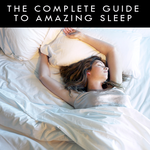 The Complete Guide to Amazing Sleep